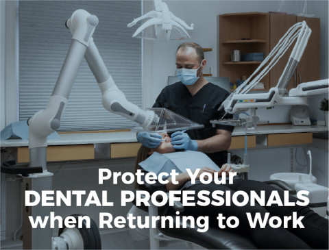 Protect Your Dental Professionals When Returning to Work